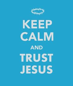 Keep Calm & Trust Jesus