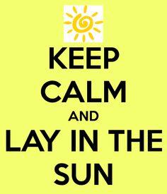 Keep Calm and Lay in the Sun                                                                                                                                                                                 Mais