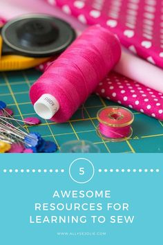 5 AWESOME RESOURCES FOR LEARNING TO SEW