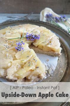 | Tatin-Style Apple and Lavender Upside-Down Cake (AIP, Paleo, Instant Pot) | http://asquirrelinthekitchen.com