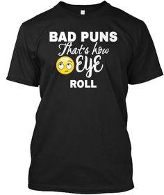Bad Puns That's How Eye Roll Tshirt Black T-Shirt Front