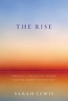 The Rise: Creativity, the Gift of Failure, and the Search for Mastery by Sarah Lewis, http://www.amazon.com/dp/B00DPM80AC/ref=cm_sw_r_pi_dp_0rHutb0Z9QPXC