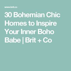 30 Bohemian Chic Homes to Inspire Your Inner Boho Babe | Brit + Co