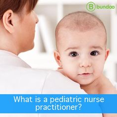 What is a pediatric nurse practitioner, and when might your child see one?