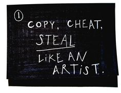 Every great artist steals because it's the fastest way to learn and become even greater. But when you are a shitty artist, you steal out of desperation.