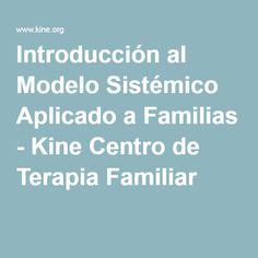Introducción al Modelo Sistémico Aplicado a Familias - Kine Centro de Terapia Familiar