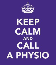 Keep Calm and Call Physiotherapy! Do not wait until it's too late!