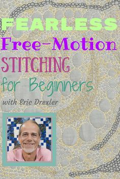 Easily conquer the basics of Free-Motion and enjoy thread painting, quilting, stippling, meandering, print embellishment, raw-edge appliqué, thread sketching, Zentangle quilting and much more! Eric Drexler is the master of free-motion, so take advantage of this one.