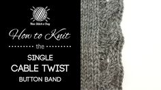 How to Knit the Single Cable Twist Button Band. This is a great addition to any cardigan! single cable twist button band uses a basic cable to create a visually appealing button band.