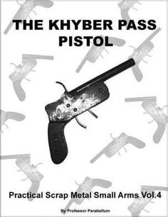 245891073 the Khyber Pass Pistol Practical Scrap Metal Small Arms Vol 4 Derringer Pistol, Homemade Weapons, Homemade Tools, Submachine Gun, Game Workshop, Diy House Projects, Sheet Metal, Steel Sheet, Guns And Ammo