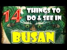 ▶ 14 Things to Do & See in Busan, South Korea
