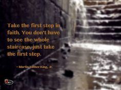 Take the first step... Martin Luther King, Jr.