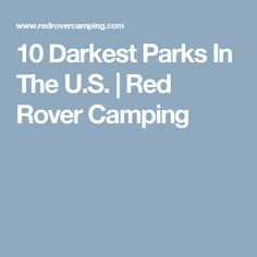 10 Darkest Parks In The U.S. | Red Rover Camping
