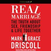 Real Marriage: The Truth About Sex, Friendship, and Life Together   [Mark Driscoll, Grace Driscoll]