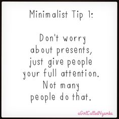 Don't give people stuff that they don't need. Give them your time and attention… Minimal Living, Simple Living, Organization Quotes, Becoming Minimalist, The Desire Map, Learning To Say No, Soul Searching, Minimalist Lifestyle, Less Is More