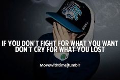 Inspirational Quotes For Life: If you don't fight for what you want don't cry for...