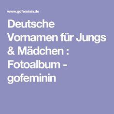 Deutsche Vornamen für Jungs & Mädchen : Fotoalbum - gofeminin
