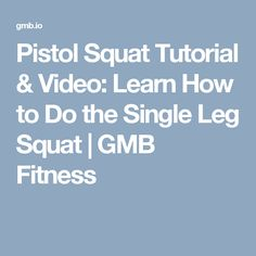 Pistol Squat Tutorial & Video: Learn How to Do the Single Leg Squat | GMB Fitness