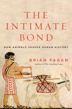 The+Intimate+Bond:+How+Animals+Shaped+Human+History