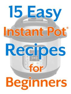 15 Easy Instant Pot Recipes for Beginners. simplyhappyfoodie.com #instantpotrecipes #easyinstantpotrecipes #pressurecookerrecipes