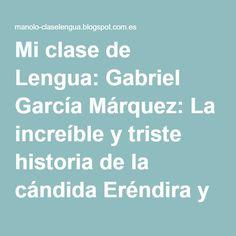 Mi clase de Lengua: Gabriel García Márquez: La increíble y triste historia de la cándida Eréndira y su abuela desalmada (2/7)