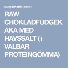 RAW CHOKLADFUDGEKAKA MED HAVSSALT (+ VALBAR PROTEINGÖMMA) Fika, Healthy Alternatives, Organic, Deserts