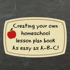Create a lesson plan book that fits the needs of YOUR homeschool family. When you're done, it makes a great keepsake as well.It's as easy as A-B-C!