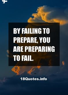 By failing to prepare, you are preparing to fail. Via 30 Motivational Quotes