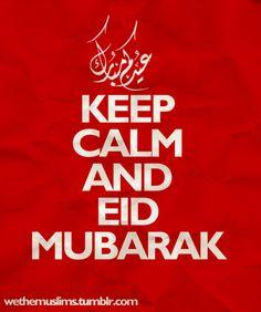 keep calm and... EID MUBARAK!!!!!