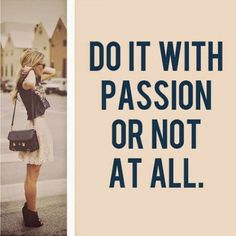 DO IT WITH PASSION OR NOT AT ALL. D'<  #Follow4follow