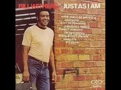 "From His 1971 Album ""Just As I Am""    http://en.wikipedia.org/wiki/Bill_Withers"