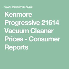 Kenmore Progressive 21614 Vacuum Cleaner Prices - Consumer Reports