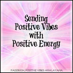 Sending positive vibes with positive energy <3