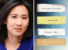 32 Essential Asian-American Writers You Need To Be Reading #8 Celeste Ng - Celeste Ng's debut novel Everything I Never Told You is a moving commentary on the complexities of race and gender, and a heartrending portrait of a Chinese-American family who must grapple with an unspeakable tragedy.