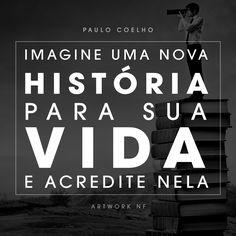 Imagine uma nova história para sua vida e acredite nela. (Paulo Coelho)  #frases #filosofia #vida #inspiração #motivação #reflexões #escritor #paulocoelho