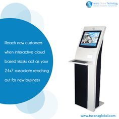 Reach new #customers when #interactive #cloud based #kiosks act as your 24x7 associate reaching out for new #business. #TucanaGlobalTechnology #Manufacturer #HongKong