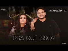 Luiza e Maurílio - Pra Quê Isso? - Ao Vivo em Imperatriz - YouTube