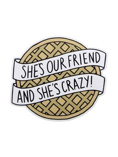 Taking inspiration from the frozen American waffle brand 'Eggo' this die cut vinyl sticker has been crafted to look like a hot, golden waffle with the phrase 'She's our friend and she's crazy' printed across it. Inspired by the cult classic TV series Stranger Things this cool sticker is sure to brighten up your bag or books.