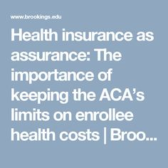 Health insurance as assurance: The importance of keeping the ACA's limits on enrollee health costs | Brookings Institution