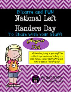 Left-handers, today is your day! This holiday brings awareness to living in a right-handed world. Righties try your hand at being a leftie today!