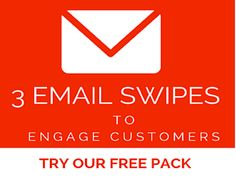 Limited Time! 3 eMail Swipes To Engage Your Customers