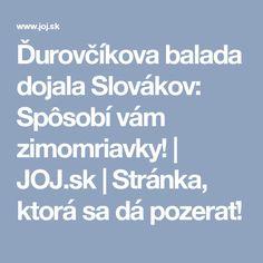 Ďurovčíkova balada dojala Slovákov: Spôsobí vám zimomriavky! | JOJ.sk | Stránka, ktorá sa dá pozerať!