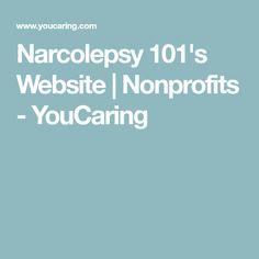 Narcolepsy 101's Website | Nonprofits - YouCaring