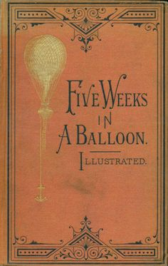 Five Weeks in a Balloon, or, Journeys and Discoveries in Africa by Three Englishmen ~ by Jules Verne
