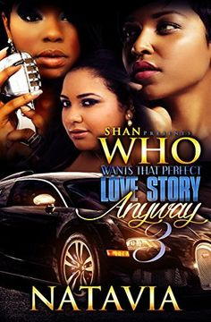 Who Wants That Perfect Love Story Anyway 3: The FAM (Who Wants That Perfect Story Anyway) by Natavia, http://www.amazon.com/dp/B00U37BWZC/ref=cm_sw_r_pi_dp_Ier-ub1EW7S78