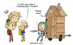 Stumbled across a Finnish site selling mobile saunas. Finns will indeed bring/build saunas everywhere, even war zones. Satw Comic, Nordics Hetalia, Funny Comic Strips, History Memes, Travel Light, Funny Comics, Calvin And Hobbes, Funny Cute, Finland