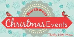Pacific Northwest Christmas Events Washington and Oregon events and attractions for Christmas Holiday season.