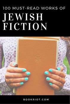 We've rounded up 100 must-read works of fiction by Jewish authors or about Jewish characters. Get your read on.