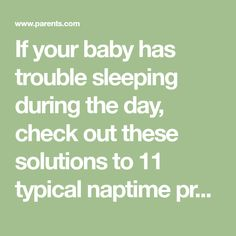 If your baby has trouble sleeping during the day, check out these solutions to 11 typical naptime problems.