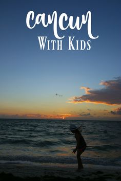 Cancun Family Vacation Tips